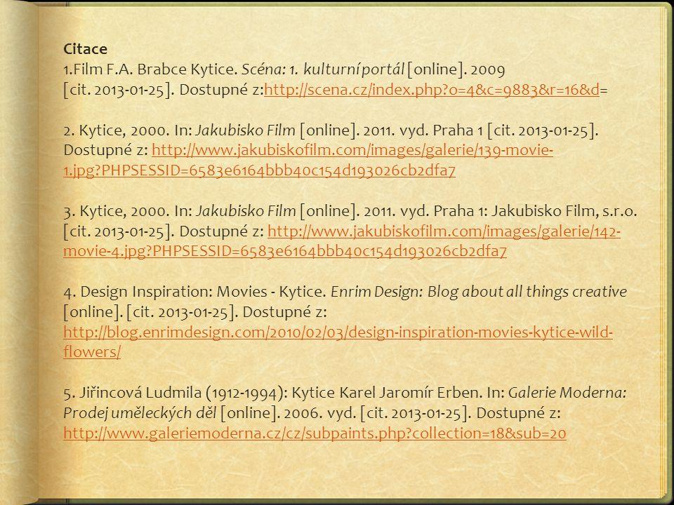 Citace Film F.A. Brabce Kytice. Scéna: 1. kulturní portál [online]. 2009. [cit. 2013-01-25]. Dostupné z:http://scena.cz/index.php o=4&c=9883&r=16&d=
